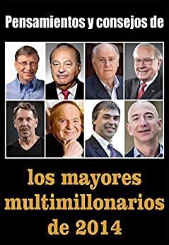 Pensamientos Y Consejos De Los Mayores Multimillonarios De 2014