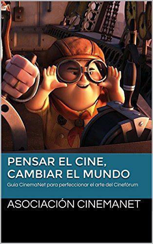 Pensar el cine, cambiar el mundo: Guía CinemaNet para perfeccionar el arte del Cinefórum