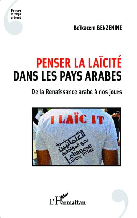 Penser la laïcité dans les pays arabes: De la Renaissance arabe à nos jours (Penser le temps présent)