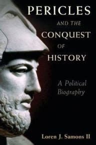 Pericles And The Conquest Of History A Political Biography