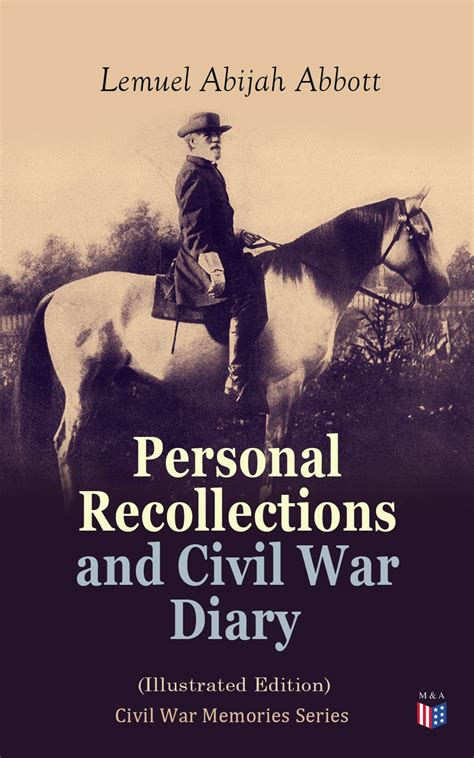 Personal Recollections And Civil War Diary Illustrated Edition Civil War Memories Series English Edition