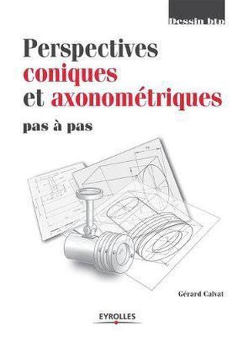 Perspectives Coniques Et Axonometriques Pas A Pas