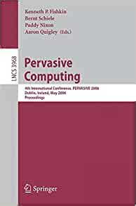 Pervasive Computing 4th International Conference Pervasive 2006 Dublin Ireland May 7 10 2006 Proceedings Lecture Notes In Computer Science