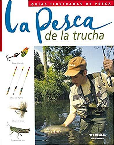 Pesca De La Trucha La Guia Ilustrada Guias Ilustradas De Pesca