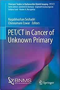 Pet Ct In Cancer Of Unknown Primary Clinicians Guides To Radionuclide Hybrid Imaging