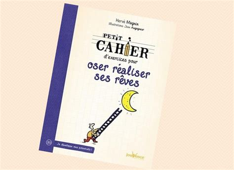 Petit Cahier D Exercices Pour Oser Realiser Ses Reves