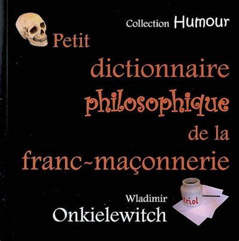 Petit Dictionnaire Philosophique De La Franc Maconnerie