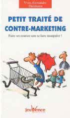 Petit Traite De Contre Marketing Faire Ses Courses Sans Se Faire Manipuler