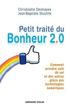 Petit Traite Du Bonheur 2 0 Comment Prendre Soin De Soi Et Des Autres Grace Aux Technologies Numeriques Hors