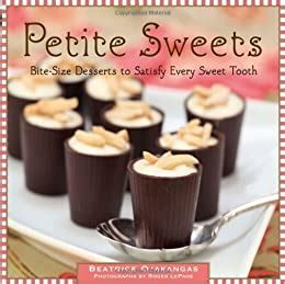 Petite Sweets Bite Size Desserts To Satisfy Every Sweet Tooth