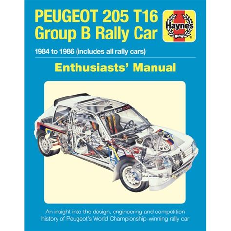 Peugeot 205 T16 Owners Workshop Manual 1984 To 1986 Includes All Rally Cars Enthusiasts Manual