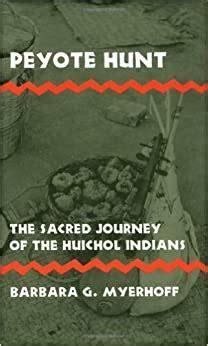 Peyote Hunt Sacred Journey Of The Huichol Indians Symbol Myth And Ritual