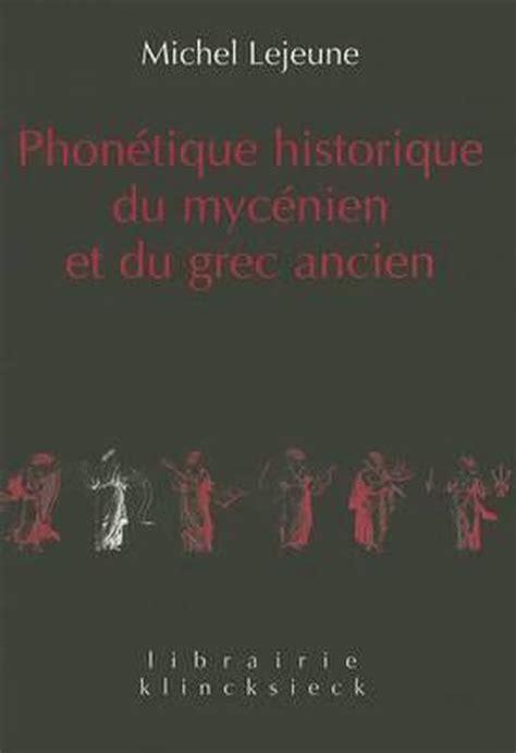 Phonetique Historique Du Mycenien Et Du Grec Ancien