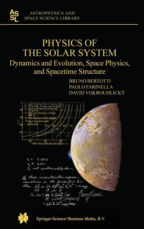 Physics Of The Solar System Dynamics And Evolution Space Physics And Spacetime Structure Astrophysics And Space Science Library