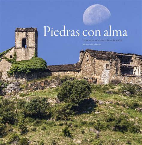 Piedras Con Alma La Despoblacion En El Alto Aragon