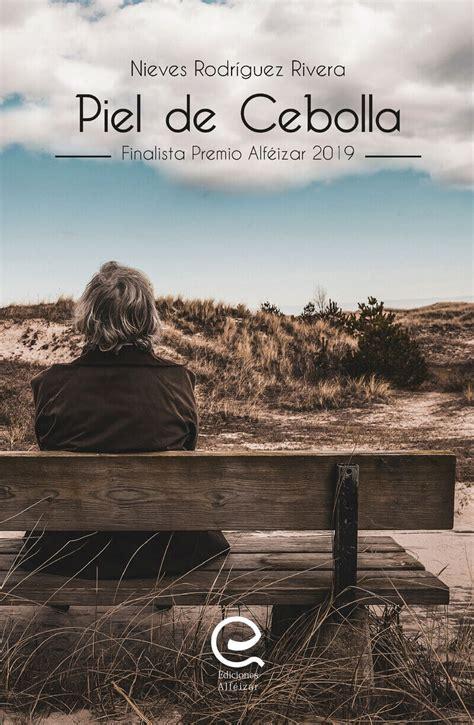 Piel De Cebolla Finalista Premio Alfeizar De Novela 2019