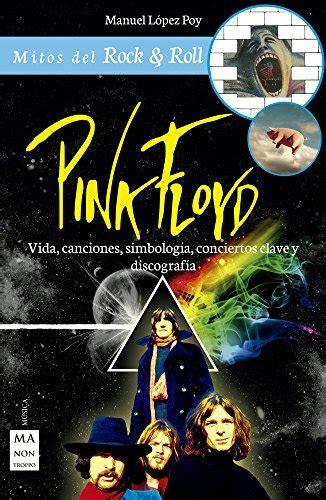 Pink Floyd Vida Canciones Simbologia Conciertos Clave Y Discografia Mitos Del Rock And Roll