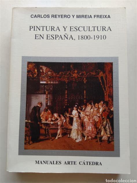 Pintura Y Escultura En Espana 1800 1910 Manuales Arte Catedra