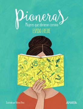 Pioneras Mujeres Que Abrieron Camino Literatura Infantil 6 11 Anos Libros Regalo
