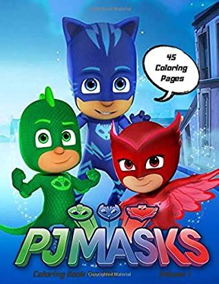Pj Masks Coloring Book For Kids Coloring Book For Girls And Boys Ages 2 8 Volume 1 Extra 45 Coloring Pages