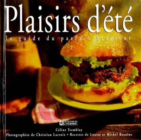 Plaisirs D Ete Le Guide Du Parfait Braiseur