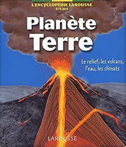 Planete Terre Le Relief Les Volcans L Eau Les Climats 6 9 Ans