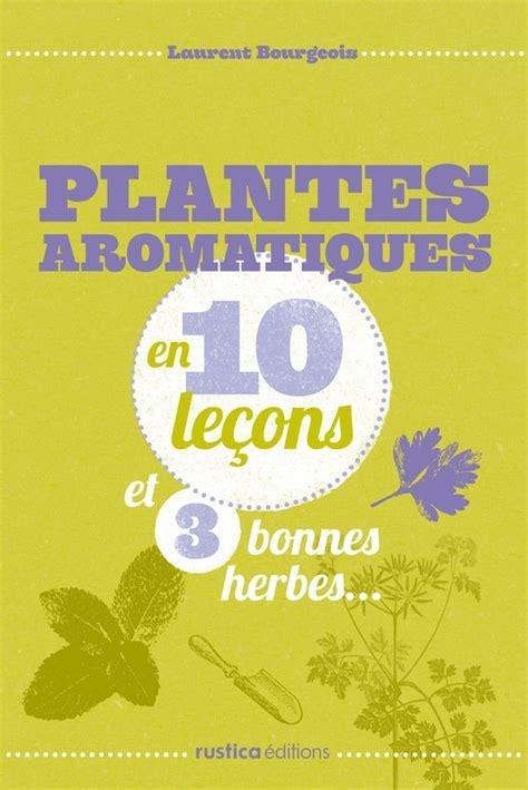 Plantes Aromatiques En 10 Lecons Et 3 Bonnes Herbes French Edition