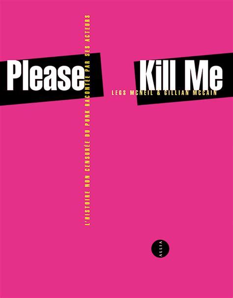 Please Kill Me L Histoire Non Censuree Du Punk Racontee Par Ses Acteurs