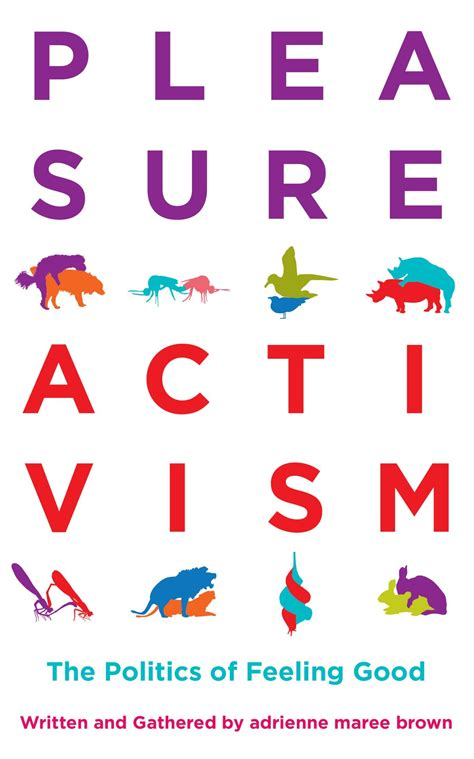 Pleasure Activism The Politics Of Feeling Good Emergent Strategy English Edition