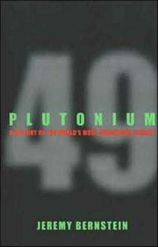 Plutonium A History Of The World S Most Dangerous Element By Jeremy Bernstein 2009 04 02