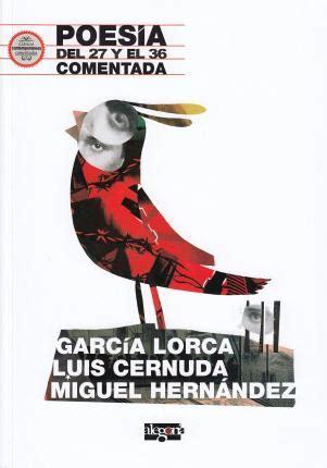 Poesia Del 27 Y El 36 Comentada Garcia Lorca Luis Cernuda Y Miguel Hernandez Efecto Pigmalion
