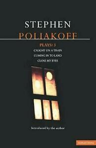 Poliakoff Plays 3 Caught On A Train Coming In To Land Close My Eyes Caught On A Train Coming In To Land Close My Eyes Vol 3 Contemporary Dramatists