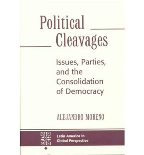 Political Cleavages Issues Parties And The Consolidation Of Democracy Latin America In Global Perspective