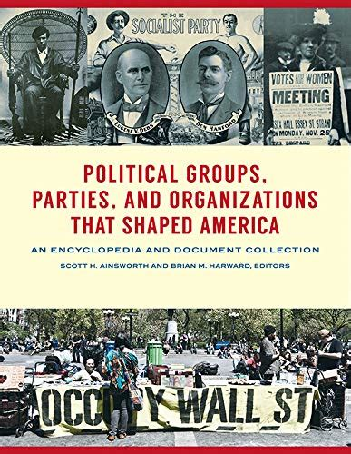 Political Groups Parties And Organizations That Shaped America An Encyclopedia And Document Collection 3 Volumes English Edition