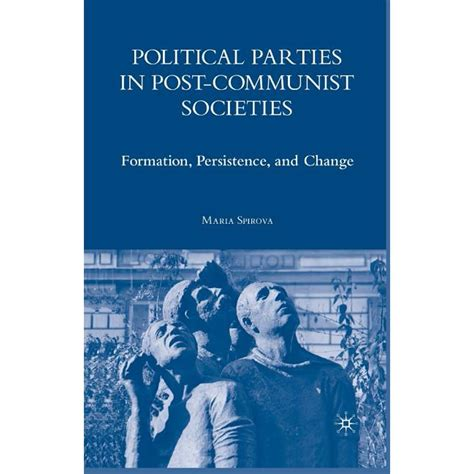 Political Parties In Post Communist Societies Formation Persistence And Change