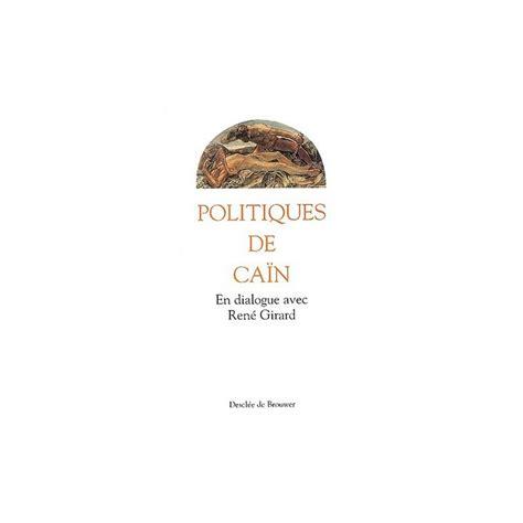 Politiques De Cain En Dialogue Avec Rene Girard