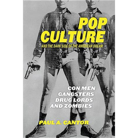 Pop Culture And The Dark Side Of The American Dream Con Men Gangsters Drug Lords And Zombies