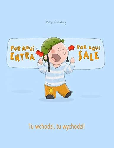 Por Aqui Entra Por Aqui Sale Tu Wchodzi Tu Wychodzi Libro Infantil Ilustrado Espanol Polaco Edicion Bilingue 9781497590182