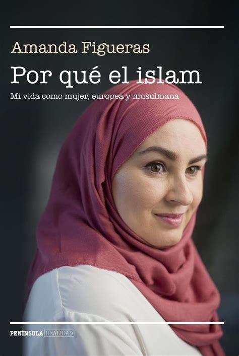Por Que El Islam Mi Vida Como Mujer Europea Y Musulmana