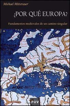 Por Que Europa Fundamentos Medievales De Un Camino Singular Historia