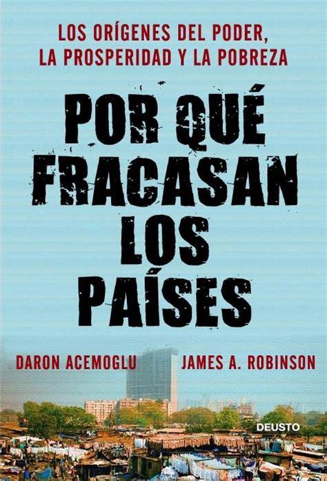 Por Que Fracasan Los Paises Los Origenes Del Poder La Prosperidad Y La Pobreza Spanish Edition