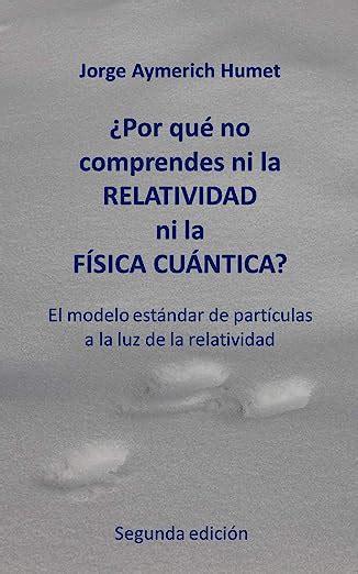 Por Que No Comprendes Ni La Relatividad Ni La Fisica Cuantica El Modelo Estandar De Particulas A La Luz De