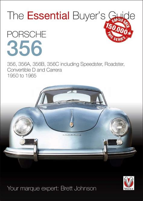 Porsche 356 356 356a 356b 356c Including Speedster Roadster Convertible D And Carrera Models Years 1950 To 1965 Essential Buyer S Guide