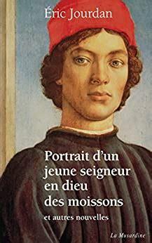 Portrait Dun Jeune Seigneur En Dieu Des Moissons Et Autres Nouvelles