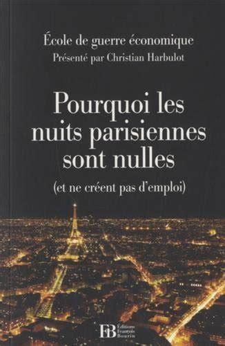 Pourquoi Les Nuits Parisiennes Sont Nulles Et Ne Creent Pas Demploi
