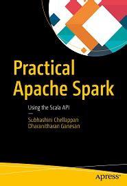 Practical Apache Spark Using The Scala Api