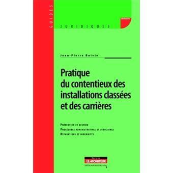 Pratique Du Contentieux Des Installations Classees Et Des Carrieres Prevention Et Gestion Procedures Administratives