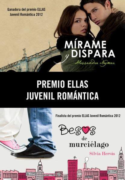 Premio Ellas Juvenil Romantica 2012 Pack 2 Novelas Mirame Y Dispara Besos De Murcielago