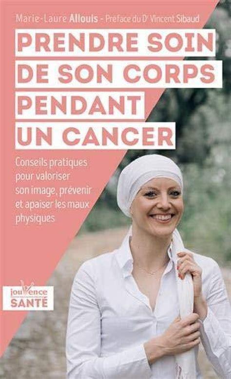 Prendre soin de son corps pendant un cancer : Conseils pratiques pour valoriser son image, prévenir et apaiser les maux physiques