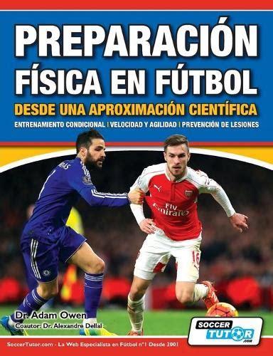 Preparacion Fisica En Futbol Desde Una Aproximacion Cientifica Entrenamiento Condicional Velocidad Y Agilidad Prevencion De Lesiones